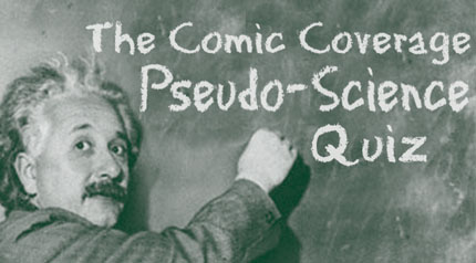 Comic Coverage: Quiz: She Blinded Me With Pseudo-Science!